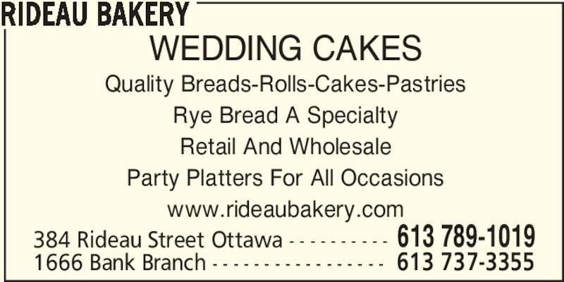 Rideau Bakery (613-789-1019) - Display Ad - RIDEAU BAKERY WEDDING CAKES Quality Breads-Rolls-Cakes-Pastries Rye Bread A Specialty Retail And Wholesale Party Platters For All Occasions www.rideaubakery.com 384 Rideau Street Ottawa - - - - - - - - - - 613 789-1019 1666 Bank Branch - - - - - - - - - - - - - - - - - 613 737-3355