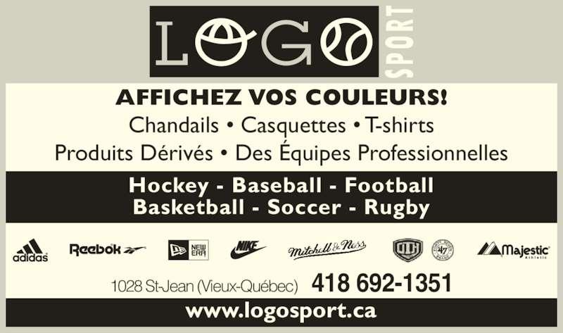 Logo Sport (418-692-1351) - Annonce illustrée======= - Chandails • Casquettes • T-shirts Produits Dérivés • Des Équipes Professionnelles 1028 St-Jean (Vieux-Québec)   418 692-1351 www.logosport.ca AFFICHEZ VOS COULEURS! Hockey - Baseball - Football Basketball - Soccer - Rugby