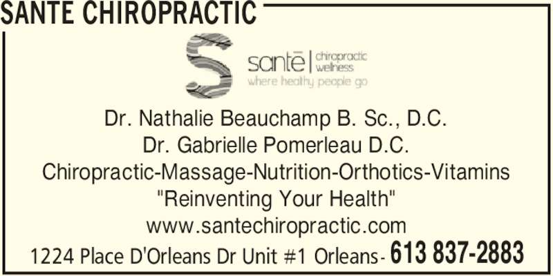 "Santé Chiropractic and Wellness Centre (613-837-2883) - Display Ad - 1224 Place D'Orleans Dr Unit #1 Orleans- 613 837-2883 Dr. Nathalie Beauchamp B. Sc., D.C. Dr. Gabrielle Pomerleau D.C. Chiropractic-Massage-Nutrition-Orthotics-Vitamins ""Reinventing Your Health"" www.santechiropractic.com SANTE CHIROPRACTIC"