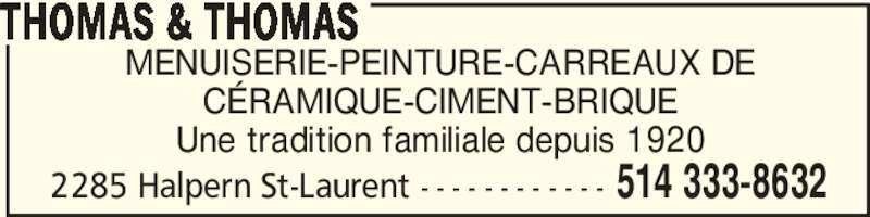 Thomas & Thomas (514-333-8632) - Annonce illustrée======= - MENUISERIE-PEINTURE-CARREAUX DE CÉRAMIQUE-CIMENT-BRIQUE Une tradition familiale depuis 1920 THOMAS & THOMAS 514 333-86322285 Halpern St-Laurent - - - - - - - - - - - -