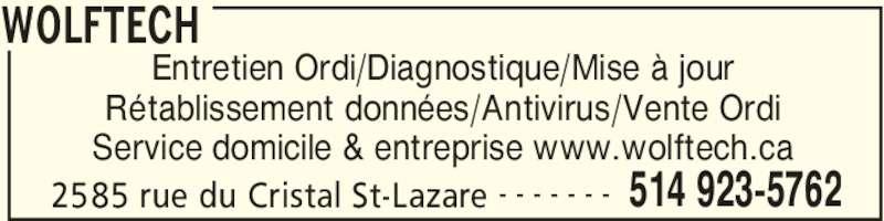 Wolftech (514-923-5762) - Annonce illustrée======= - WOLFTECH 2585 rue du Cristal St-Lazare 514 923-5762- - - - - - - Entretien Ordi/Diagnostique/Mise à jour Rétablissement données/Antivirus/Vente Ordi Service domicile & entreprise www.wolftech.ca