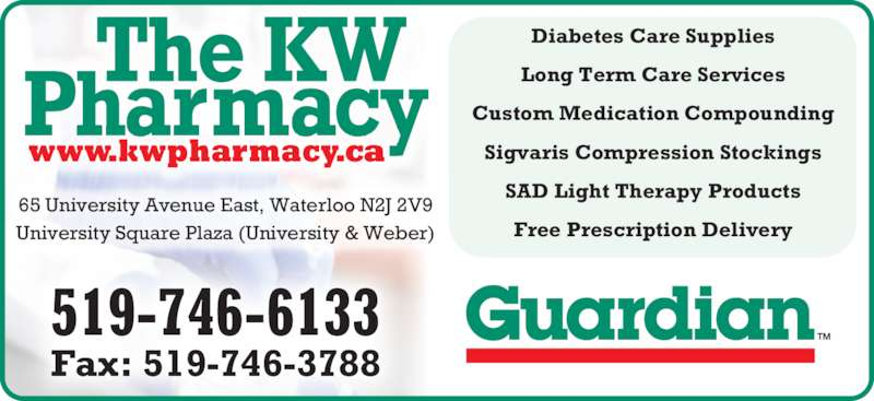 KW Guardian Pharmacy (519-746-6133) - Display Ad - University Square Plaza (University & Weber) Diabetes Care Supplies Long Term Care Services Custom Medication Compounding Sigvaris Compression Stockings SAD Light Therapy Products Free Prescription Delivery 519-746-6133 Fax: 519-746-3788 65 University Avenue East, Waterloo N2J 2V9