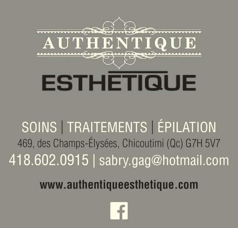 Authentique Esthétique (418-602-0915) - Annonce illustrée======= - SOINS | TRAITEMENTS | ÉPILATION 469, des Champs-Élysées, Chicoutimi (Qc) G7H 5V7 www.authentiqueesthetique.com