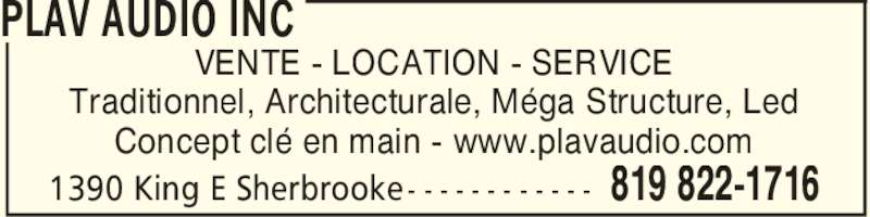 Plav Audio Inc (819-822-1716) - Annonce illustrée======= - PLAV AUDIO INC 819 822-17161390 King E Sherbrooke - - - - - - - - - - - - Concept cle´ en main - www.plavaudio.com VENTE - LOCATION - SERVICE Traditionnel, Architecturale, Me´ga Structure, Led