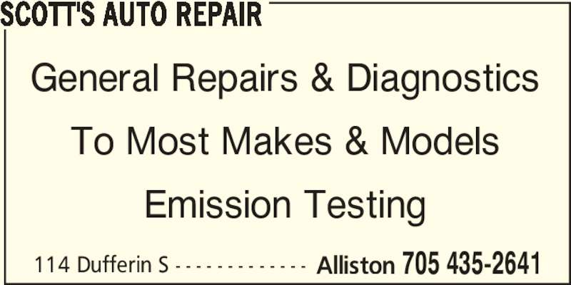 Scott's Auto Repair (705-435-2641) - Display Ad - 114 Dufferin S - - - - - - - - - - - - - Alliston 705 435-2641 SCOTT'S AUTO REPAIR General Repairs & Diagnostics To Most Makes & Models Emission Testing