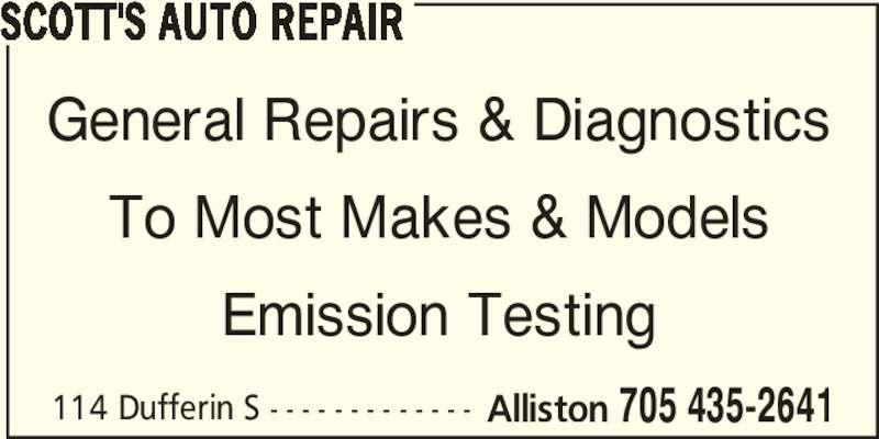 Scott's Auto Repair (705-435-2641) - Display Ad - General Repairs & Diagnostics To Most Makes & Models Emission Testing 114 Dufferin S - - - - - - - - - - - - - Alliston 705 435-2641 SCOTT'S AUTO REPAIR