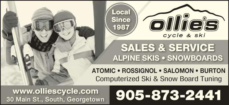 Ollie's Cycle & Ski (905-873-2441) - Display Ad - 30 Main St., South, Georgetown ATOMIC • ROSSIGNOL • SALOMON • BURTON SALES & SERVICE Local Since 1987 www.olliescycle.com ALPINE SKIS • SNOWBOARDS 905-873-2441 Computerized Ski & Snow Board Tuning