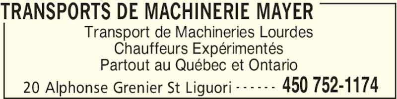 Transports de Machinerie Mayer (450-752-1174) - Annonce illustrée======= - TRANSPORTS DE MACHINERIE MAYER 20 Alphonse Grenier St Liguori 450 752-1174- - - - - - Transport de Machineries Lourdes Chauffeurs Expérimentés Partout au Québec et Ontario