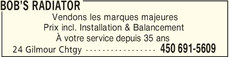 Bob's Radiator (450-691-5609) - Annonce illustrée======= - BOB'S RADIATOR 450 691-560924 Gilmour Chtgy - - - - - - - - - - - - - - - - - Vendons les marques majeures Prix incl. Installation & Balancement À votre service depuis 35 ans