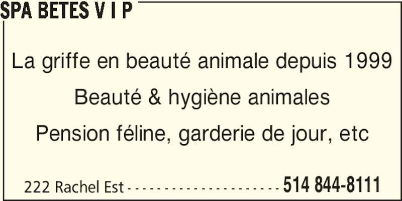SPA Bêtes V I P (514-844-8111) - Annonce illustrée======= - SPA BETES V I P Beauté & hygiène animales Pension féline, garderie de jour, etc 222 Rachel Est - - - - - - - - - - - - - - - - - - - - - 514 844-8111 La griffe en beauté animale depuis 1999