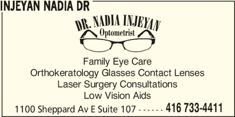 Dr Nadia Injeyan Optometrist (416-733-4411) - Display Ad - INJEYAN NADIA DR Family Eye Care Orthokeratology Glasses Contact Lenses Laser Surgery Consultations Low Vision Aids 1100 Sheppard Av E Suite 107 - - - - - - 416 733-4411