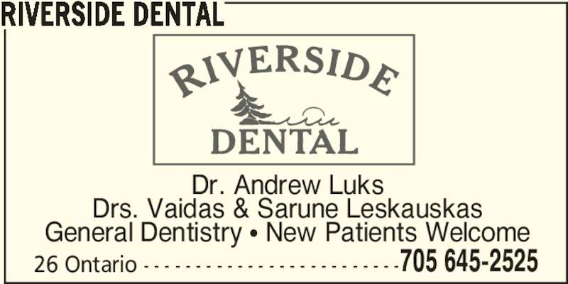 Riverside Dental (705-645-2525) - Display Ad - 26 Ontario - - - - - - - - - - - - - - - - - - - - - - - - - 705 645-2525 RIVERSIDE DENTAL Dr. Andrew Luks Drs. Vaidas & Sarune Leskauskas General Dentistry π New Patients Welcome