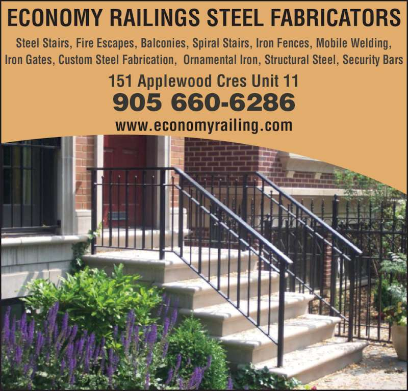 Economy Railing Steel Fabric (905-660-6286) - Display Ad - ECONOMY RAILINGS STEEL FABRICATORS Steel Stairs, Fire Escapes, Balconies, Spiral Stairs, Iron Fences, Mobile Welding, Iron Gates, Custom Steel Fabrication,  Ornamental Iron, Structural Steel, Security Bars 151 Applewood Cres Unit 11 905 660-6286 www.economyrailing.com