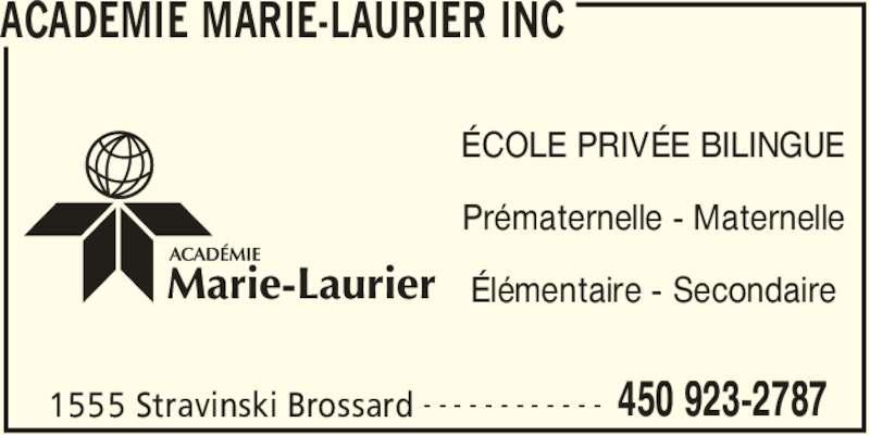 Académie Marie-Laurier/Corporation D E N I S (450-923-2787) - Annonce illustrée======= - ACADEMIE MARIE-LAURIER INC 1555 Stravinski Brossard 450 923-2787- - - - - - - - - - - - ÉCOLE PRIVÉE BILINGUE Prématernelle - Maternelle Élémentaire - Secondaire