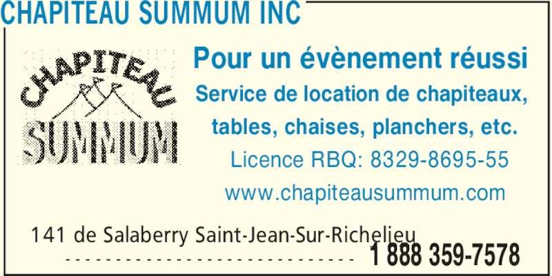 Chapiteau Summum (450-359-7578) - Annonce illustrée======= - CHAPITEAU SUMMUM INC 141 de Salaberry Saint-Jean-Sur-Richelieu - - - - - - - - - - - - - - - - - - - - - - - - - - - - - 1 888 359-7578 Pour un évènement réussi Service de location de chapiteaux, tables, chaises, planchers, etc. Licence RBQ: 8329-8695-55 www.chapiteausummum.com