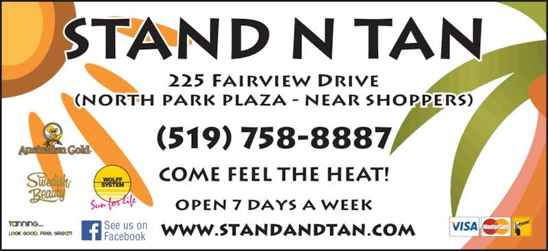 Stand & Tan (519-758-8887) - Display Ad - STAND N TAN 225 Fairview Drive (North Park Plaza - Near SHoppers) www.standntan.comandtan.com COME FEEL THE HEAT! (519) 758-8887 See us on Facebook Open 7 days a week