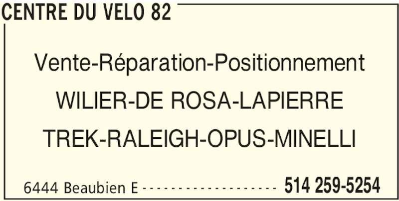 Centre Du Vélo 82 (514-259-5254) - Annonce illustrée======= - CENTRE DU VELO 82 Vente-Réparation-Positionnement WILIER-DE ROSA-LAPIERRE TREK-RALEIGH-OPUS-MINELLI 6444 Beaubien E 514 259-5254- - - - - - - - - - - - - - - - - - -