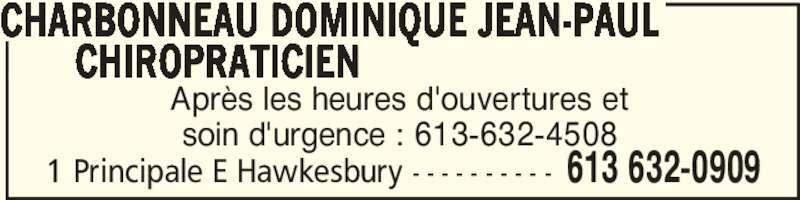 Dominique Jean-Paul Charbonneau Chiropraticien (613-632-0909) - Annonce illustrée======= - CHARBONNEAU DOMINIQUE JEAN-PAUL        CHIROPRATICIEN 613 632-09091 Principale E Hawkesbury - - - - - - - - - - Après les heures d'ouvertures et soin d'urgence : 613-632-4508