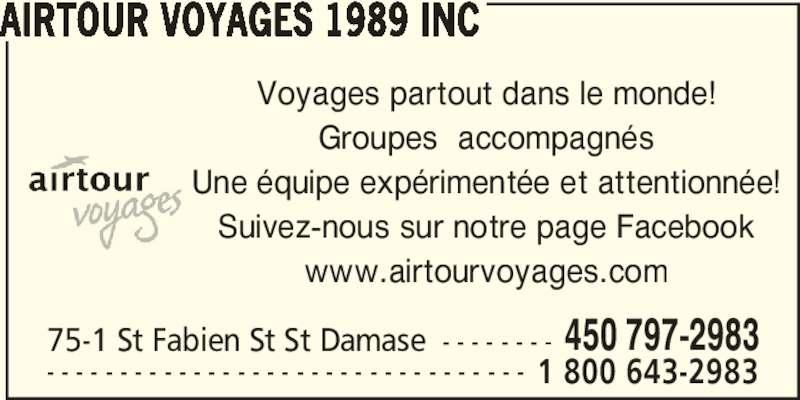 Airtour Voyages 1989 Inc (450-797-2983) - Annonce illustrée======= - AIRTOUR VOYAGES 1989 INC Voyages partout dans le monde! Groupes  accompagnés Une équipe expérimentée et attentionnée! Suivez-nous sur notre page Facebook www.airtourvoyages.com 75-1 St Fabien St St Damase - - - - - - - - 450 797-2983 - - - - - - - - - - - - - - - - - - - - - - - - - - - - - - - - - 1 800 643-2983
