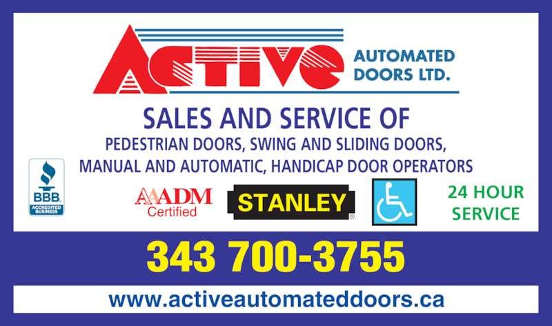 Active Automated Doors Ltd (613-821-4575) - Display Ad - SALES AND SERVICE OF PEDESTRIAN DOORS, SWING AND SLIDING DOORS, MANUAL AND AUTOMATIC, HANDICAP DOOR OPERATORS 343 700-3755 www.activeautomateddoors.ca 24 HOUR SERVICE