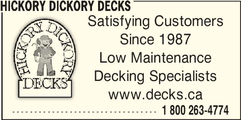 Hickory Dickory Decks (905-689-4774) - Display Ad - HICKORY DICKORY DECKS - - - - - - - - - - - - - - - - - - - - - - - - - - - - - - - - - 1 800 263-4774 Satisfying Customers Since 1987 Low Maintenance Decking Specialists www.decks.ca