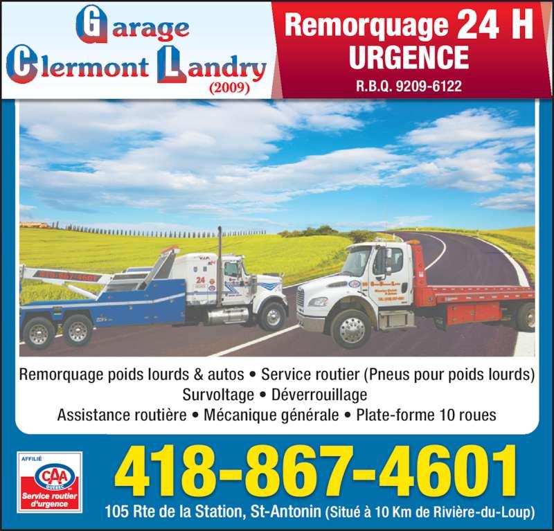 Garage Clermont Landry (2009) (418-867-4601) - Annonce illustrée======= - Remorquage 24 H URGENCE R.B.Q. 9209-6122 Remorquage poids lourds & autos • Service routier (Pneus pour poids lourds) Survoltage • Déverrouillage  Assistance routière • Mécanique générale • Plate-forme 10 roues 418-867-4601 105 Rte de la Station, St-Antonin (Situé à 10 Km de Rivière-du-Loup)