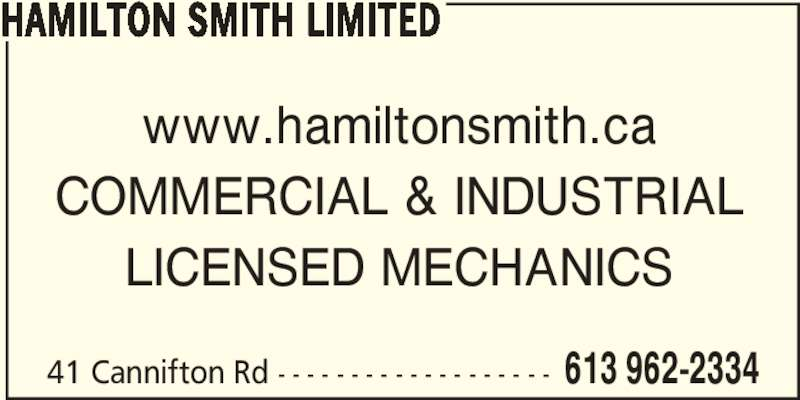 Hamilton Smith Limited (613-962-2334) - Display Ad - www.hamiltonsmith.ca COMMERCIAL & INDUSTRIAL LICENSED MECHANICS 41 Cannifton Rd - - - - - - - - - - - - - - - - - - - 613 962-2334 HAMILTON SMITH LIMITED