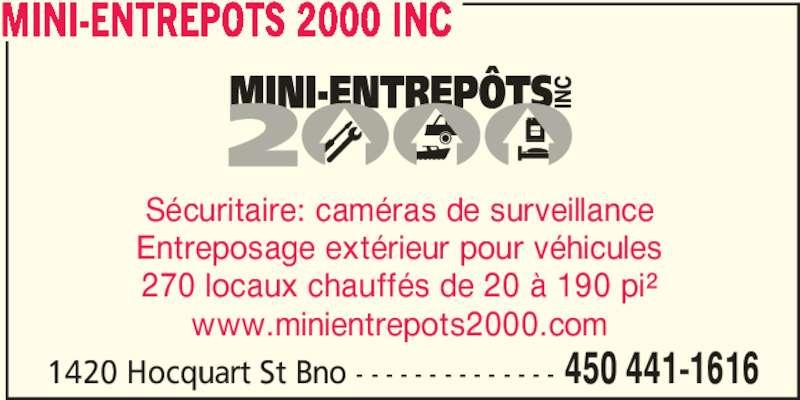 Mini-Entrepôts 2000 Inc (450-441-1616) - Annonce illustrée======= - 1420 Hocquart St Bno - - - - - - - - - - - - - - 450 441-1616 MINI-ENTREPOTS 2000 INC Sécuritaire: caméras de surveillance Entreposage extérieur pour véhicules www.minientrepots2000.com 270 locaux chauffés de 20 à 190 pi²