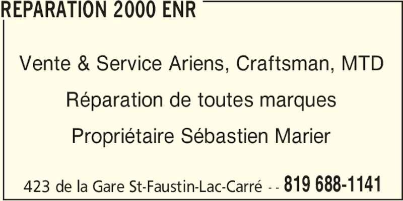 Réparation 2000 Enr (819-688-1141) - Annonce illustrée======= - REPARATION 2000 ENR Vente & Service Ariens, Craftsman, MTD Réparation de toutes marques Propriétaire Sébastien Marier 423 de la Gare St-Faustin-Lac-Carré - - 819 688-1141