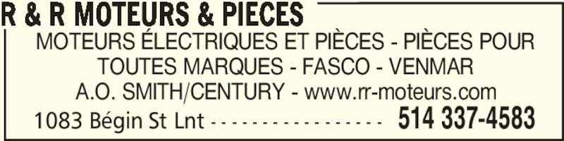 R & R Moteurs & Pièces (514-337-4583) - Annonce illustrée======= - R & R MOTEURS & PIECES 1083 Bégin St Lnt - - - - - - - - - - - - - - - - - 514 337-4583 MOTEURS ÉLECTRIQUES ET PIÈCES - PIÈCES POUR TOUTES MARQUES - FASCO - VENMAR A.O. SMITH/CENTURY - www.rr-moteurs.com