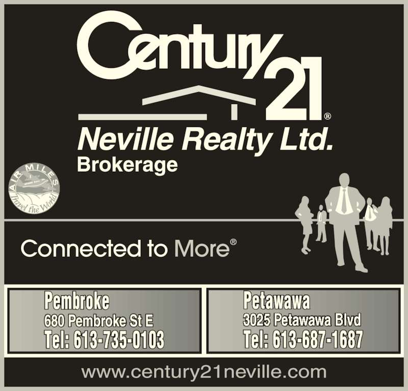 Century 21 Neville Realty (613-735-0103) - Display Ad - Connected to More www.century21neville.com Neville Realty Ltd. Brokerage Pembroke 680 Pembroke St E Tel: 613-735-0103 Petawawa Tel: 613-687-1687