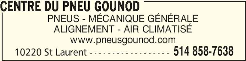 Centre Du Pneu Gounod (514-858-7638) - Annonce illustrée======= - CENTRE DU PNEU GOUNOD 10220 St Laurent - - - - - - - - - - - - - - - - - - 514 858-7638 PNEUS - MÉCANIQUE GÉNÉRALE ALIGNEMENT - AIR CLIMATISÉ www.pneusgounod.com