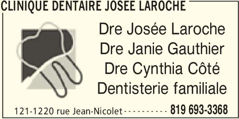 Clinique Dentaire Josée Laroche (819-693-3368) - Annonce illustrée======= - CLINIQUE DENTAIRE JOSEE LAROCHE 121-1220 rue Jean-Nicolet 819 693-3368- - - - - - - - - - Dre Josée Laroche Dre Cynthia Côté Dentisterie familiale Dre Janie Gauthier