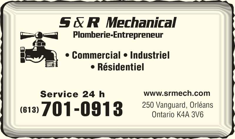 S & R Mechanical (613-830-0165) - Annonce illustrée======= - Plomberie-Entrepreneur • Commercial • Industriel • Résidentiel www.srmech.comService 24 h 701-0913 250 Vanguard, OrléansOntario K4A 3V6(613)