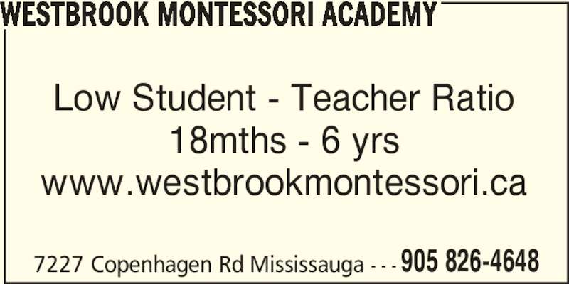 Westbrook Montessori Academy (905-826-4648) - Display Ad - 7227 Copenhagen Rd Mississauga - - - 905 826-4648 WESTBROOK MONTESSORI ACADEMY Low Student - Teacher Ratio 18mths - 6 yrs www.westbrookmontessori.ca