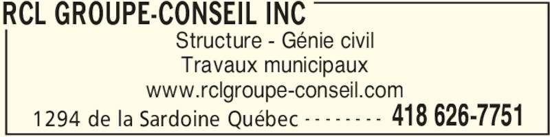 RCL Groupe-Conseil Inc (418-626-7751) - Annonce illustrée======= - 1294 de la Sardoine Québec 418 626-7751- - - - - - - - Structure - Génie civil Travaux municipaux www.rclgroupe-conseil.com RCL GROUPE-CONSEIL INC