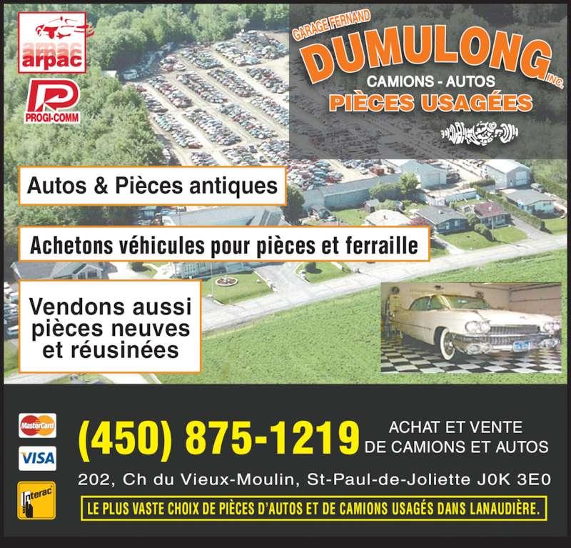 Garage Fernand Dumulong Inc (450-759-5493) - Annonce illustrée======= - Vendons aussi pièces neuves et réusinées Achetons véhicules pour pièces et ferraille Autos & Pièces antiques LE PLUS VASTE CHOIX DE PIÈCES D'AUTOS ET DE CAMIONS USAGÉS DANS LANAUDIÈRE. 202, Ch du Vieux-Moulin, St-Paul-de-Joliette J0K 3E0 (450) 875-1219 ACHAT ET VENTEDE CAMIONS ET AUTOS