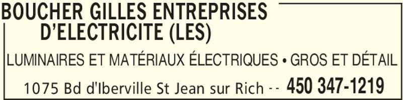 Les Entreprises D'Electricité Gilles Boucher (450-347-1219) - Annonce illustrée======= - BOUCHER GILLES ENTREPRISES  D'ELECTRICITE (LES)  1075 Bd d'Iberville St Jean sur Rich 450 347-1219- - LUMINAIRES ET MATÉRIAUX ÉLECTRIQUES • GROS ET DÉTAIL