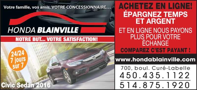 Honda De Blainville (450-435-1122) - Annonce illustrée======= - COMPAREZ C'EST PAYANT ! 700, boul. Curé-Labelle Civic Sedan 2016 NOTRE BUT... VOTRE SATISFACTION! 4 5 0 . 4 3 5 . 1 1 2 2 5 1 4 . 8 7 5 . 1 9 2 0 24/24 7 jours sur 7 www.hondablainville.com ÉPARGNEZ TEMPS ET ARGENT ACHETEZ EN LIGNE! ET EN LIGNE NOUS PAYONS PLUS POUR VOTRE ÉCHANGE