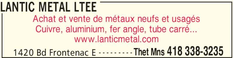 Lantic Métal Ltée (418-338-3235) - Annonce illustrée======= - LANTIC METAL LTEE 1420 Bd Frontenac E Thet Mns 418 338-3235- - - - - - - - - Achat et vente de métaux neufs et usagés Cuivre, aluminium, fer angle, tube carré... www.lanticmetal.com