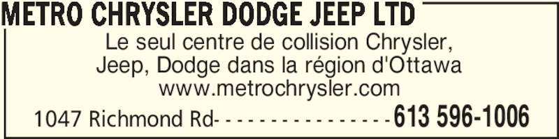 Metro Chrysler Dodge Jeep Ltd (613-596-1006) - Annonce illustrée======= - 1047 Richmond Rd- - - - - - - - - - - - - - - -613 596-1006 Le seul centre de collision Chrysler, Jeep, Dodge dans la région d'Ottawa www.metrochrysler.com METRO CHRYSLER DODGE JEEP LTD