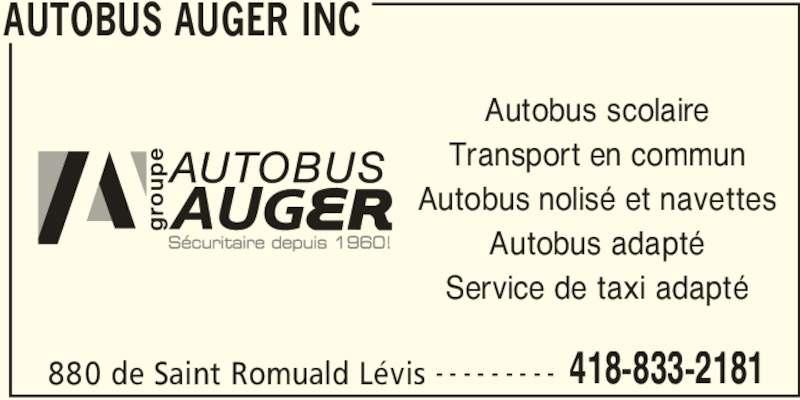 Autobus Auger Inc (418-833-2181) - Annonce illustrée======= - AUTOBUS AUGER INC 880 de Saint Romuald Lévis 418-833-2181- - - - - - - - - Autobus scolaire Transport en commun Autobus nolisé et navettes Autobus adapté Service de taxi adapté