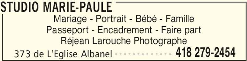 Studio Marie-Paule (418-279-2454) - Annonce illustrée======= - STUDIO MARIE-PAULE 373 de L'Eglise Albanel 418 279-2454- - - - - - - - - - - - - Mariage - Portrait - Bébé - Famille Passeport - Encadrement - Faire part Réjean Larouche Photographe