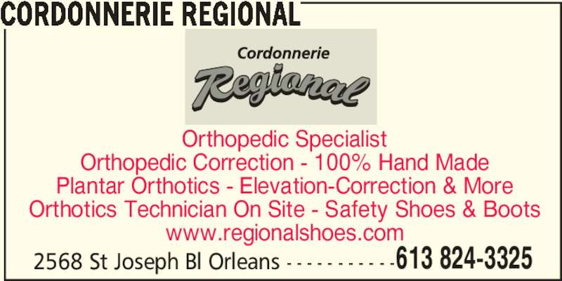 Cordonnerie Régional (613-824-3325) - Display Ad - Orthopedic Specialist Orthopedic Correction - 100% Hand Made Plantar Orthotics - Elevation-Correction & More Orthotics Technician On Site - Safety Shoes & Boots www.regionalshoes.com 2568 St Joseph Bl Orleans - - - - - - - - - - -613 824-3325 CORDONNERIE REGIONAL