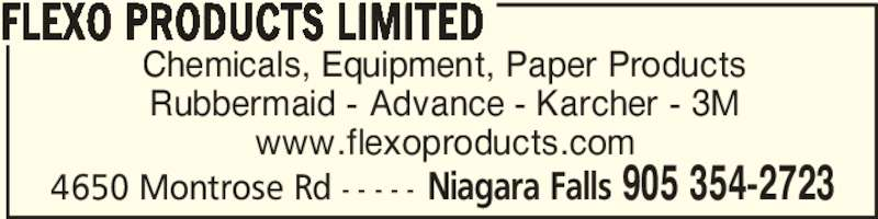 Flexo Products Limited (905-354-2723) - Display Ad - FLEXO PRODUCTS LIMITED www.flexoproducts.com Rubbermaid - Advance - Karcher - 3M Chemicals, Equipment, Paper Products  Niagara Falls 905 354-27234650 Montrose Rd - - - - -