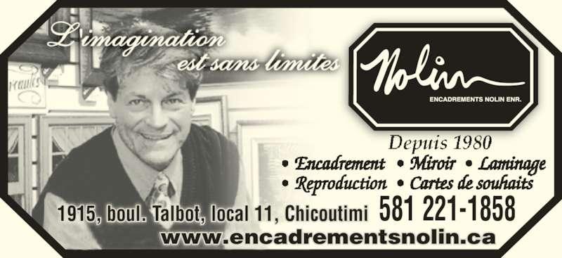 Encadrements Nolin Enr (418-545-7028) - Annonce illustrée======= - • Reproduction 581 221-18581915, boul. Talbot, local 11, Chicoutimi www.encadrementsnolin.ca