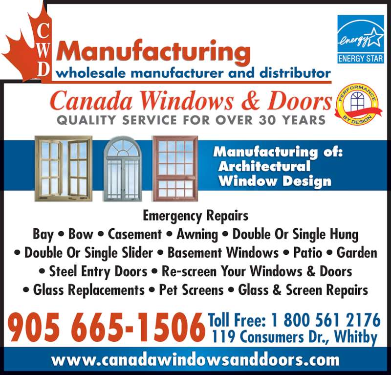 Canada Windows & Doors (905-665-1506) - Display Ad - 119 Consumers Dr., Whitby905 665-1506 QUALITY SERVICE FOR OVER 30 YEARS Emergency Repairs Bay • Bow • Casement • Awning • Double Or Single Hung • Double Or Single Slider • Basement Windows • Patio • Garden • Steel Entry Doors • Re-screen Your Windows & Doors • Glass Replacements • Pet Screens • Glass & Screen Repairs Canada Windows & Doors www.canadawindowsanddoors.com Manufacturing of:  Architectural  Window Design Toll Free: 1 800 561 2176 119 Consumers Dr., Whitby905 665-1506 QUALITY SERVICE FOR OVER 30 YEARS Emergency Repairs Bay • Bow • Casement • Awning • Double Or Single Hung • Double Or Single Slider • Basement Windows • Patio • Garden • Steel Entry Doors • Re-screen Your Windows & Doors • Glass Replacements • Pet Screens • Glass & Screen Repairs Canada Windows & Doors www.canadawindowsanddoors.com Manufacturing of:  Architectural  Window Design Toll Free: 1 800 561 2176