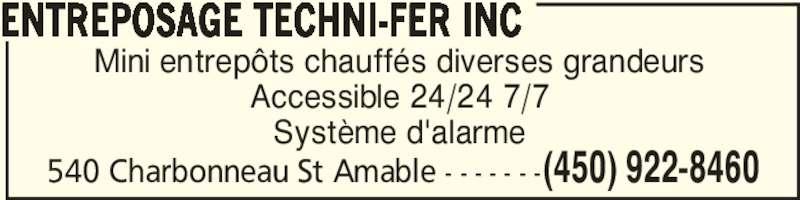 Entreposage Techni-Fer Inc (450-922-8460) - Annonce illustrée======= - 540 Charbonneau St Amable - - - - - - -(450) 922-8460 Mini entrepôts chauffés diverses grandeurs Accessible 24/24 7/7 Système d'alarme ENTREPOSAGE TECHNI-FER INC