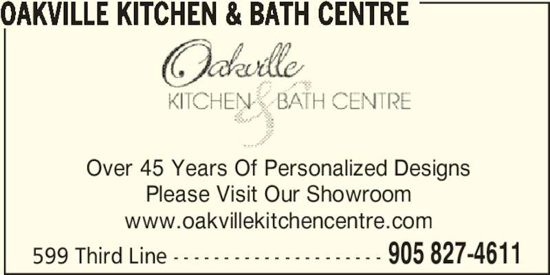 Oakville Kitchen & Bath Centre (905-827-4611) - Display Ad - Over 45 Years Of Personalized Designs Please Visit Our Showroom www.oakvillekitchencentre.com 599 Third Line - - - - - - - - - - - - - - - - - - - - - 905 827-4611 OAKVILLE KITCHEN & BATH CENTRE