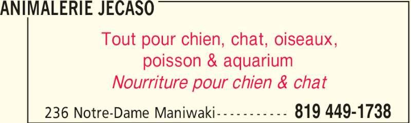 Animalerie Jecaso (819-449-1738) - Annonce illustrée======= - ANIMALERIE JECASO 819 449-1738236 Notre-Dame Maniwaki- - - - - - - - - - - Tout pour chien, chat, oiseaux, poisson & aquarium Nourriture pour chien & chat